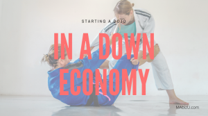 starting a dojo in a down economy