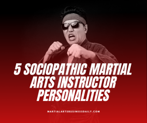 5 sociopathic martial arts instructors