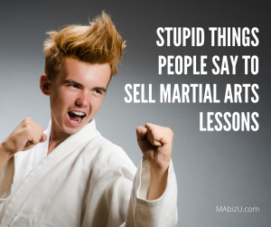 stupid things people say to sell martial arts lessons