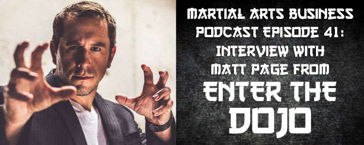 Martial Arts Business Podcast Episode 41 with Matt Page from Enter the Dojo